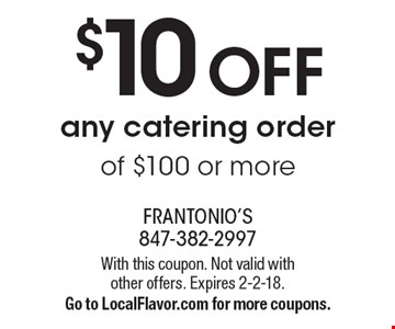 $10 OFF any catering order of $100 or more. With this coupon. Not valid with other offers. Expires 2-2-18. Go to LocalFlavor.com for more coupons.