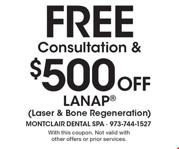 FREE Consultation & $500 Off LANAP (Laser & Bone Regeneration). With this coupon. Not valid with other offers or prior services.