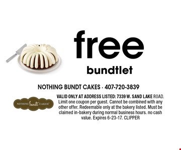 Free bundtlet. VALID ONLY AT ADDRESS LISTED: 7339 W. SAND LAKE ROAD. Limit one coupon per guest. Cannot be combined with any other offer. Redeemable only at the bakery listed. Must be claimed in-bakery during normal business hours. no cash value. Expires 6-23-17. CLIPPER