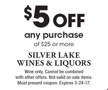 $5 Off any purchase of $25 or more. Wine only. Cannot be combined with other offers. Not valid on sale items. Must present coupon. Expires 3-24-17.