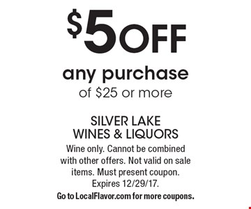 $5 OFF any purchase of $25 or more. Wine only. Cannot be combined with other offers. Not valid on sale items. Must present coupon.  Expires 12/29/17.Go to LocalFlavor.com for more coupons.