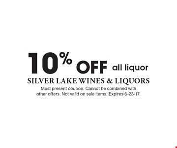 10% Off all liquor. Must present coupon. Cannot be combined with other offers. Not valid on sale items. Expires 6-23-17.