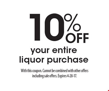 10% Off your entire liquor purchase. With this coupon. Cannot be combined with other offers including sale offers. Expires 4-28-17.