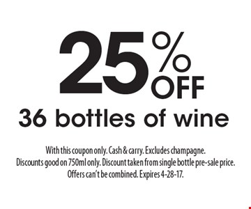 25% Off 36 bottles of wine. With this coupon only. Cash & carry. Excludes champagne. Discounts good on 750ml only. Discount taken from single bottle pre-sale price. Offers can't be combined. Expires 4-28-17.