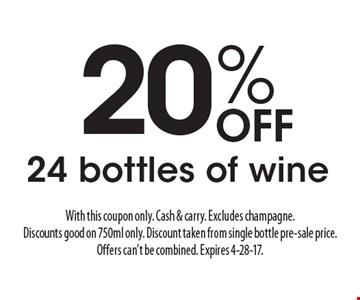 20% Off 24 bottles of wine. With this coupon only. Cash & carry. Excludes champagne. Discounts good on 750ml only. Discount taken from single bottle pre-sale price. Offers can't be combined. Expires 4-28-17.