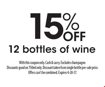15% Off 12 bottles of wine. With this coupon only. Cash & carry. Excludes champagne. Discounts good on 750ml only. Discount taken from single bottle pre-sale price. Offers can't be combined. Expires 4-28-17.