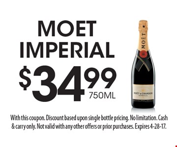 $34.99 750ML Moet Imperial. With this coupon. Discount based upon single bottle pricing. No limitation. Cash& carry only. Not valid with any other offers or prior purchases. Expires 4-28-17.