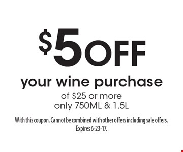$5 Off your wine purchase of $25 or more. Only 750ML & 1.5L. With this coupon. Cannot be combined with other offers including sale offers. Expires 6-23-17.
