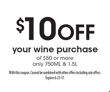 $10 Off your wine purchase of $50 or more. Only 750ML & 1.5L. With this coupon. Cannot be combined with other offers including sale offers. Expires 6-23-17.