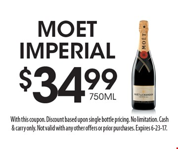 $34.99 750ML Moet Imperial. With this coupon. Discount based upon single bottle pricing. No limitation. Cash & carry only. Not valid with any other offers or prior purchases. Expires 6-23-17.