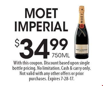 $34.99 750ML Moet Imperial. With this coupon. Discount based upon single bottle pricing. No limitation. Cash & carry only. Not valid with any other offers or prior purchases. Expires 7-28-17.