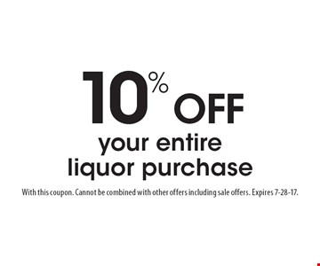 10% OFF your entire liquor purchase. With this coupon. Cannot be combined with other offers including sale offers. Expires 7-28-17.