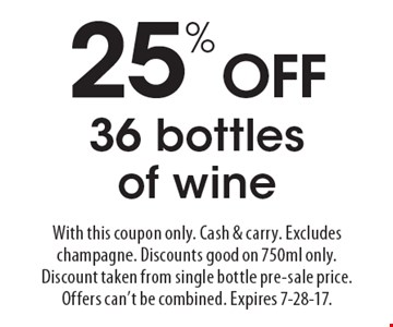 25% OFF 36 bottles of wine. With this coupon only. Cash & carry. Excludes champagne. Discounts good on 750ml only. Discount taken from single bottle pre-sale price. Offers can't be combined. Expires 7-28-17.