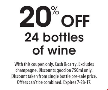 20% OFF 24 bottles of wine. With this coupon only. Cash & carry. Excludes champagne. Discounts good on 750ml only. Discount taken from single bottle pre-sale price. Offers can't be combined. Expires 7-28-17.