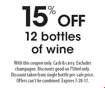 15% OFF 12 bottles of wine. With this coupon only. Cash & carry. Excludes champagne. Discounts good on 750ml only. Discount taken from single bottle pre-sale price. Offers can't be combined. Expires 7-28-17.