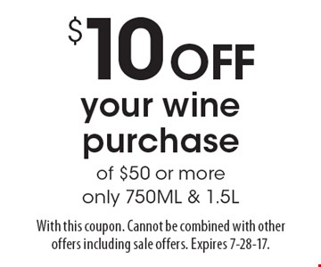 $10 OFF your wine purchase of $50 or more. Only 750ML & 1.5L. With this coupon. Cannot be combined with other offers including sale offers. Expires 7-28-17.