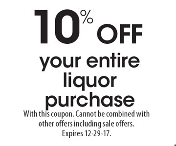 10% OFF your entire liquor purchase. With this coupon. Cannot be combined with other offers including sale offers. Expires 12-29-17.