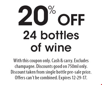 20% OFF 24 bottles of wine. With this coupon only. Cash & carry. Excludes champagne. Discounts good on 750ml only. Discount taken from single bottle pre-sale price. Offers can't be combined. Expires 12-29-17.