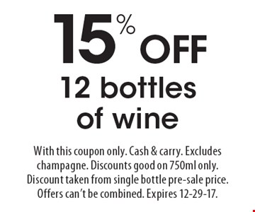 15% OFF 12 bottles of wine. With this coupon only. Cash & carry. Excludes champagne. Discounts good on 750ml only. Discount taken from single bottle pre-sale price. Offers can't be combined. Expires 12-29-17.