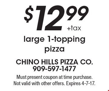 $12.99+tax large 1-topping pizza. Must present coupon at time purchase. Not valid with other offers. Expires 4-7-17.