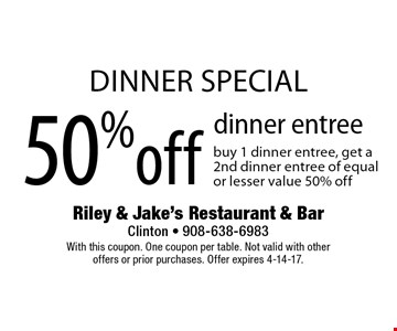 Dinner special. 50%off dinner entree buy 1 dinner entree, get a 2nd dinner entree of equal or lesser value 50% off. With this coupon. One coupon per table. Not valid with other offers or prior purchases. Offer expires 4-14-17.