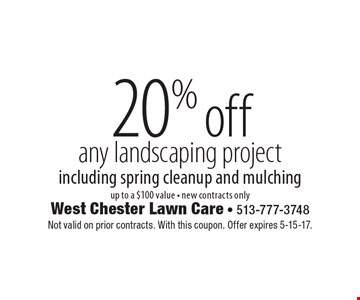 20% off any landscaping project including spring cleanup and mulching, up to a $100 value, new contracts only. Not valid on prior contracts. With this coupon. Offer expires 5-15-17.