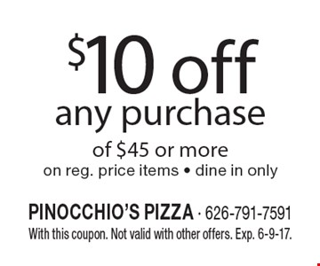 $10 off any purchase of $45 or more on reg. price items - dine in only. With this coupon. Not valid with other offers. Exp. 6-9-17.