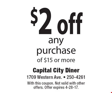 $2 off any purchase of $15 or more. With this coupon. Not valid with other offers. Offer expires 4-28-17.
