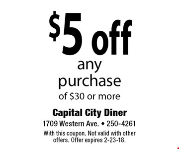 $5 off any purchase of $30 or more. With this coupon. Not valid with other offers. Offer expires 2-23-18.