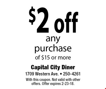 $2 off any purchase of $15 or more. With this coupon. Not valid with other offers. Offer expires 2-23-18.