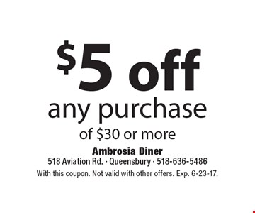 $5 off any purchase of $30 or more. With this coupon. Not valid with other offers. Exp. 6-23-17.