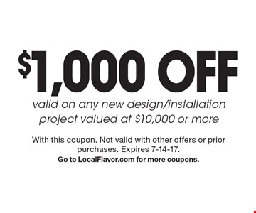 $1,000 OFF valid on any new design/installation project valued at $10,000 or more. With this coupon. Not valid with other offers or prior purchases. Expires 7-14-17. Go to LocalFlavor.com for more coupons.