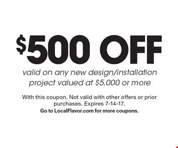 $500 OFF valid on any new design/installation project valued at $5,000 or more. With this coupon. Not valid with other offers or prior purchases. Expires 7-14-17. Go to LocalFlavor.com for more coupons.