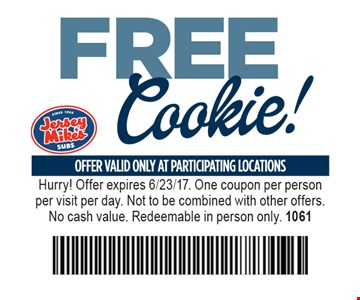 Free Cookie! Offer valid only at participating locations. Hurry! Offer expires 6/23/17. One coupon per person per visit per day. Not to be combined with other offers. No cash value. Redeemable in person only. 1061