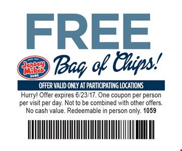 Free Bag Of Chips! Offer valid only at participating locations. Hurry! Offer expires 6/23/17. One coupon per person per visit per day. Not to be combined with other offers. No cash value. Redeemable in person only. 1059