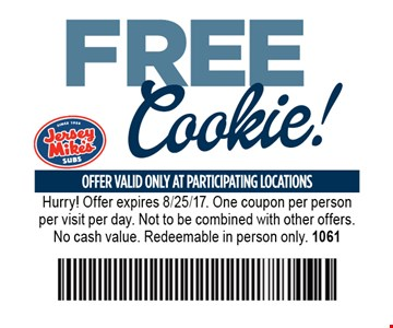 Free cookie. Hurry! Offer expires 8/25/17. One coupon per person per visit per day. Not to be combined with other offers. No cash value. Redeemable in person only. 1061