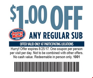 $1 off any regular sub. Hurry! Offer expires 8/25/17. One coupon per person per visit per day. Not to be combined with other offers. No cash value. Redeemable in person only. 1001