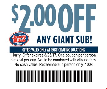 $2 off any giant sub. Hurry! Offer expires 8/25/17. One coupon per person per visit per day. Not to be combined with other offers. No cash value. Redeemable in person only. 1004