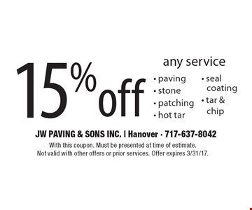 15%off any service. Paving - stone - patching - hot tar - seal coating- tar & chip . With this coupon. Must be presented at time of estimate. Not valid with other offers or prior services. Offer expires 3/31/17.