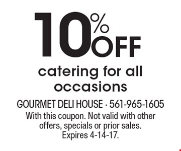 10% Off catering for all occasions. With this coupon. Not valid with other offers, specials or prior sales. Expires 4-14-17.