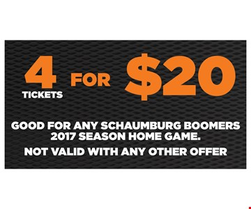 4 tickets for $20. Good for any Schaumburg Boomers 2017 season home game. Not valid with any other offer.