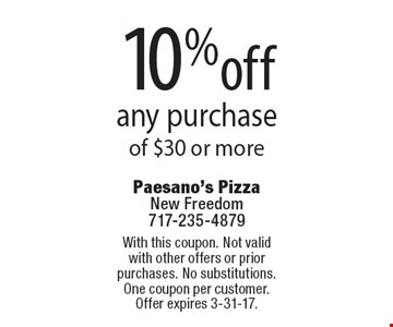 10% off any purchase of $30 or more. With this coupon. Not valid with other offers or prior purchases. No substitutions. One coupon per customer. Offer expires 3-31-17.