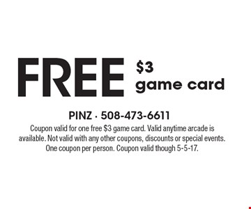 Free $3 game card. Coupon valid for one free $3 game card. Valid anytime arcade is available. Not valid with any other coupons, discounts or special events. One coupon per person. Coupon valid though 5-5-17.