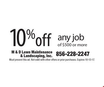 10% Off Any Job Of $500 Or More. Must present this ad. Not valid with other offers or prior purchases. Expires 10-13-17.