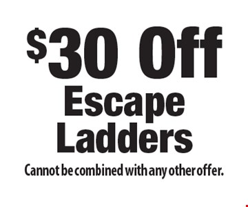 $30 off escape ladders. Cannot be combined with any other offer.