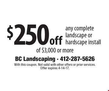 $250off any complete landscape or hardscape install of $3,000 or more. With this coupon. Not valid with other offers or prior services. Offer expires 4-14-17.