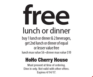 Free lunch or dinner buy 1 lunch or dinner & 2 beverages, get 2nd lunch or dinner of equal or lesser value free lunch max value $6 - dinner max value $10. Must present at time of ordering. Dine in only. Not valid with other offers.Expires 4/14/17.