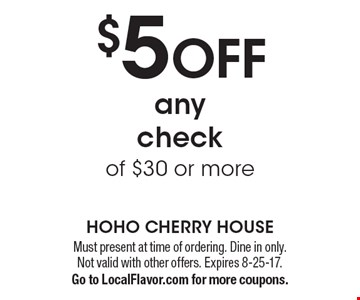 $5 off any check of $30 or more. Must present at time of ordering. Dine in only. Not valid with other offers. Expires 8-25-17. Go to LocalFlavor.com for more coupons.