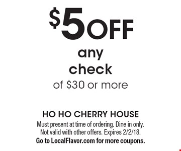 $5 OFF any check of $30 or more. Must present at time of ordering. Dine in only. Not valid with other offers. Expires 2/2/18. Go to LocalFlavor.com for more coupons.
