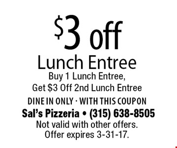$3 off Lunch Entree. Buy 1 Lunch Entree, Get $3 Off 2nd Lunch Entree. Dine in only. With this coupon. Not valid with other offers. Offer expires 3-31-17.